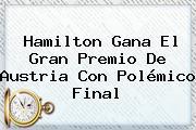 Hamilton Gana El <b>Gran Premio De Austria</b> Con Polémico Final