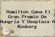Hamilton Gana El <b>Gran Premio De Hungría</b> Y Desplaza A Rosberg
