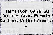 Hamilton Gana Su Quinto Gran Premio De Canadá De <b>Fórmula 1</b>