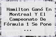 Hamilton Ganó En Montreal Y El Campeonato De <b>Fórmula 1</b> Se Pone <b>...</b>
