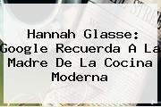 <b>Hannah Glasse</b>: Google Recuerda A La Madre De La Cocina Moderna