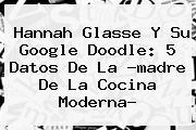 <b>Hannah Glasse</b> Y Su Google Doodle: 5 Datos De La ?madre De La Cocina Moderna?