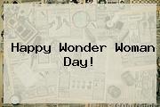 Happy <b>Wonder Woman</b> Day!