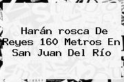 Harán <b>rosca De Reyes</b> 160 Metros En San Juan Del Río