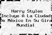 <b>Harry Styles</b> Incluye A La Ciudad De México En Su Gira Mundial