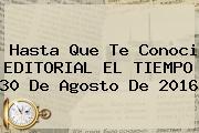 <b>Hasta Que Te Conoci</b> EDITORIAL EL TIEMPO 30 De Agosto De 2016