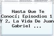 Hasta Que Te Conocí: Episodios 1 Y 2, La Vida De <b>Juan Gabriel</b> <b>...</b>
