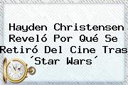 <b>Hayden Christensen</b> Reveló Por Qué Se Retiró Del Cine Tras ´Star Wars´