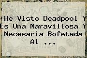 He Visto <b>Deadpool</b> Y Es Una Maravillosa Y Necesaria Bofetada Al <b>...</b>