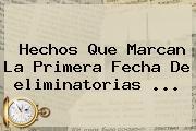 Hechos Que Marcan La Primera Fecha De <b>eliminatorias</b> <b>...</b>