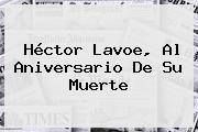 <b>Héctor Lavoe</b>, Al Aniversario De Su Muerte