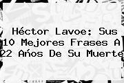 <b>Héctor Lavoe</b>: Sus 10 Mejores Frases A 22 Años De Su Muerte