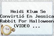 <b>Heidi Klum</b> Se Convirtió En Jessica Rabbit Por Halloween (VIDEO <b>...</b>