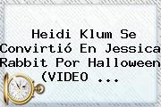 <b>Heidi Klum</b> Se Convirtió En Jessica Rabbit Por Halloween (VIDEO <b>...</b>