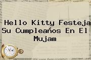 <b>Hello</b> Kitty Festeja Su Cumpleaños En El Mujam