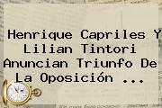 Henrique Capriles Y <b>Lilian Tintori</b> Anuncian Triunfo De La Oposición <b>...</b>