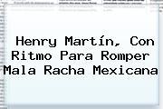 <b>Henry Martín</b>, Con Ritmo Para Romper Mala Racha Mexicana