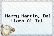 <b>Henry Martin</b>, Del Llano Al Tri