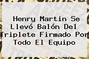 <b>Henry Martin</b> Se Llevó Balón Del Triplete Firmado Por Todo El Equipo