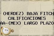 (HERDEZ) BAJA FITCH <b>CALIFICACIONES</b> AA-(MEX) LARGO PLAZO