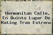 <b>Hermanitas Calle</b>, En Quinto Lugar De Rating Tras Estreno