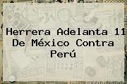 Herrera Adelanta 11 De <b>México</b> Contra <b>Perú</b>