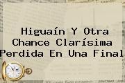 <b>Higuaín</b> Y Otra Chance Clarísima Perdida En Una Final