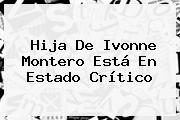 Hija De <b>Ivonne Montero</b> Está En Estado Crítico