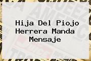 <b>Hija Del Piojo Herrera</b> Manda Mensaje