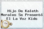 Hijo De <b>Kaleth Morales</b> Se Presentó El La Voz Kids