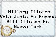 Hillary Clinton Vota Junto Su Esposo <b>Bill Clinton</b> En Nueva York