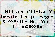 <b>Hillary Clinton</b> Y Donald Trump, Según &#039;The New York Times&#039;