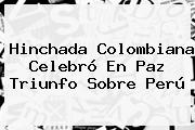 Hinchada Colombiana Celebró En Paz Triunfo Sobre Perú