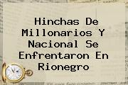 Hinchas De <b>Millonarios</b> Y Nacional Se Enfrentaron En Rionegro