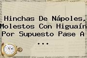 Hinchas De Nápoles, Molestos Con <b>Higuaín</b> Por Supuesto Pase A ...