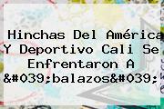 Hinchas Del América Y <b>Deportivo Cali</b> Se Enfrentaron A 'balazos'