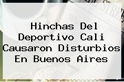 Hinchas Del <b>Deportivo Cali</b> Causaron Disturbios En Buenos Aires
