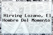 <b>Hirving Lozano</b>, El Hombre Del Momento