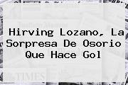 <b>Hirving Lozano</b>, La Sorpresa De Osorio Que Hace Gol