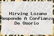 <b>Hirving Lozano</b> Responde A Confianza De Osorio