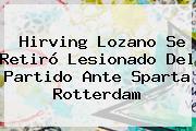 <b>Hirving Lozano</b> Se Retiró Lesionado Del Partido Ante Sparta Rotterdam