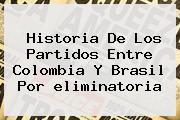 Historia De Los Partidos Entre <b>Colombia</b> Y <b>Brasil</b> Por <b>eliminatoria</b>