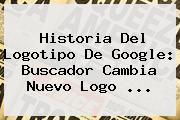 <b>Historia Del Logotipo De Google</b>: Buscador Cambia Nuevo Logo <b>...</b>