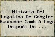 <b>Historia Del Logotipo De Google</b>: Buscador Cambió Logo Después De <b>...</b>