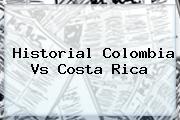Historial <b>Colombia Vs Costa Rica</b>