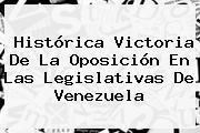 Histórica Victoria De La Oposición En Las Legislativas De <b>Venezuela</b>