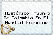 Histórico Triunfo De Colombia En El <b>Mundial Femenino</b>