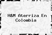<b>H&M</b> Aterriza En <b>Colombia</b>