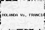 <b>HOLANDA Vs</b>. <b>FRANCIA</b>