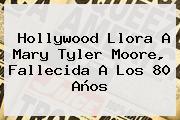 Hollywood Llora A <b>Mary Tyler Moore</b>, Fallecida A Los 80 Años